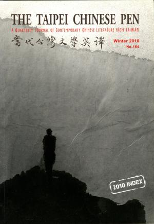 THE TAIPEI CHINESE PEN Winter 2010 A QUARTERLY JOURNAL OF CONTEMPORARY CHINESE LITERATURE FROM TAIWAN 當代台灣文學英譯 No.154 2010 INDEX